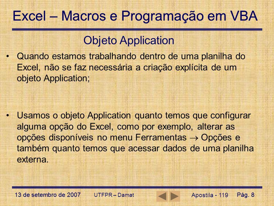 Objeto Application Quando estamos trabalhando dentro de uma planilha do Excel, não se faz necessária a criação explícita de um objeto Application;