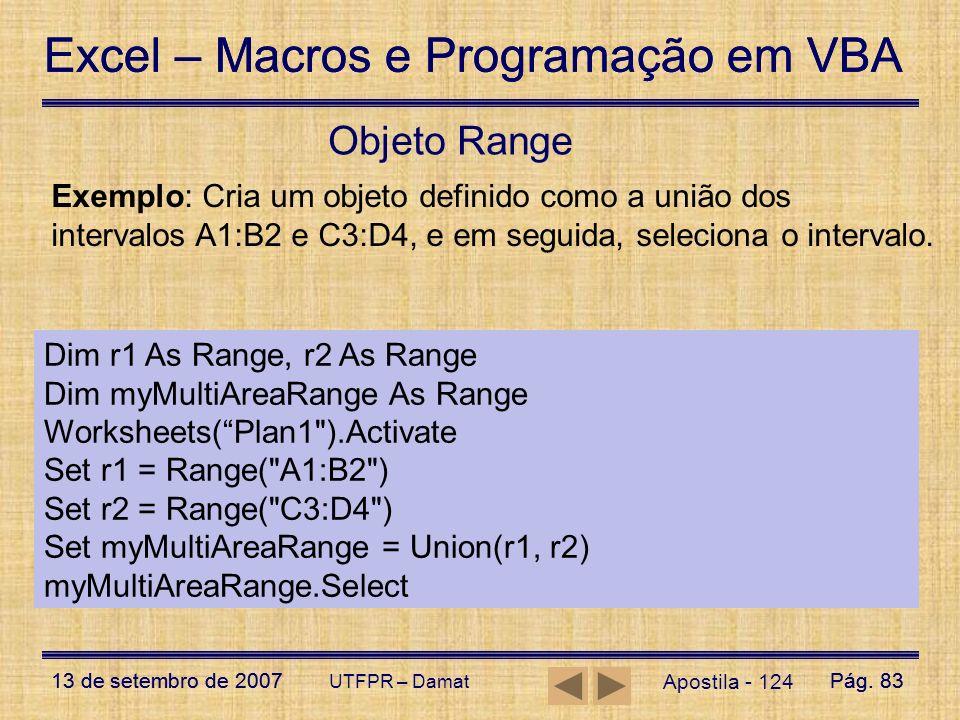 Objeto Range Exemplo: Cria um objeto definido como a união dos intervalos A1:B2 e C3:D4, e em seguida, seleciona o intervalo.