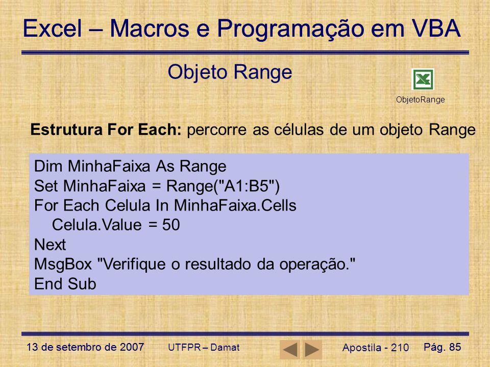 Objeto Range ObjetoRange. Estrutura For Each: percorre as células de um objeto Range. Dim MinhaFaixa As Range.
