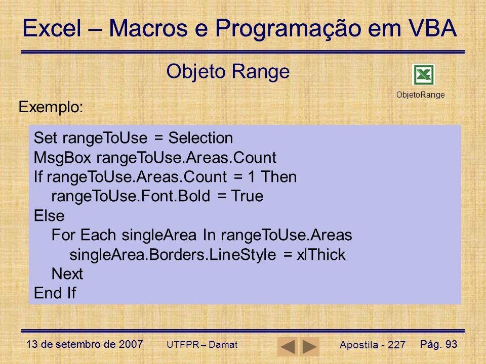 Objeto Range Exemplo: Set rangeToUse = Selection