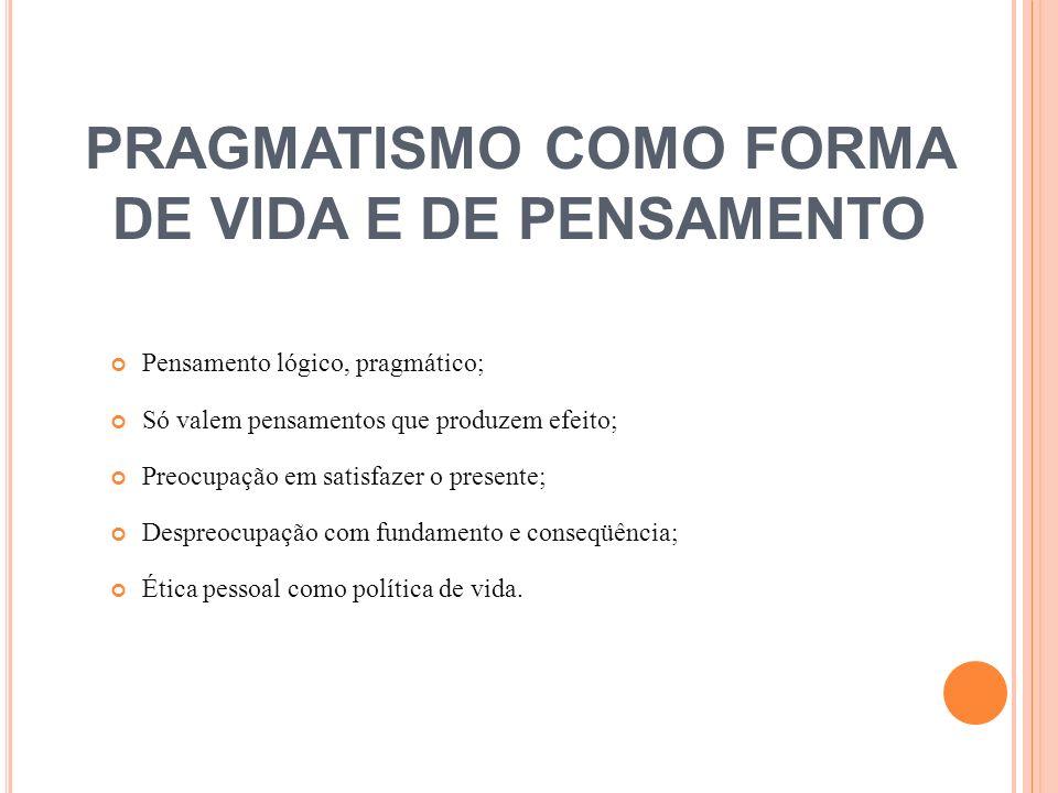 PRAGMATISMO COMO FORMA DE VIDA E DE PENSAMENTO