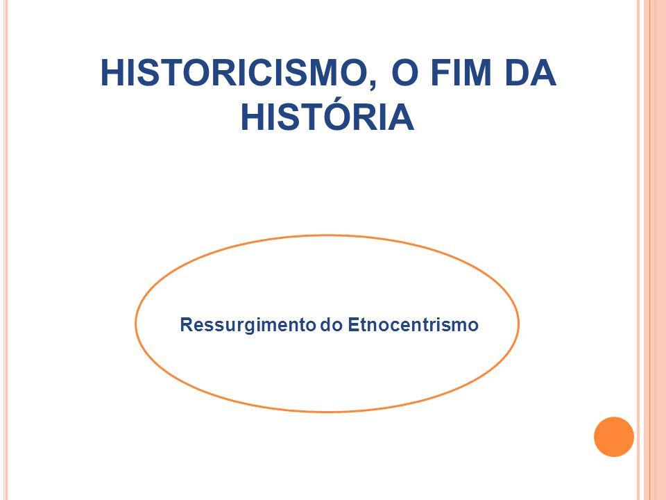 HISTORICISMO, O FIM DA HISTÓRIA