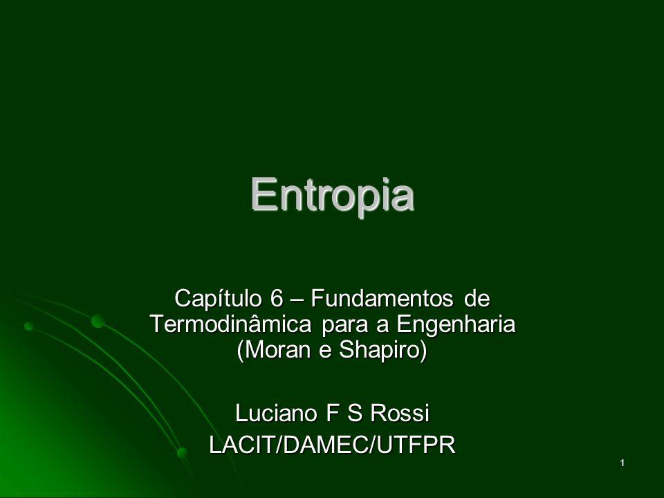 Entropia Capítulo 6 – Fundamentos de Termodinâmica para a Engenharia (Moran e Shapiro) Luciano F S Rossi.