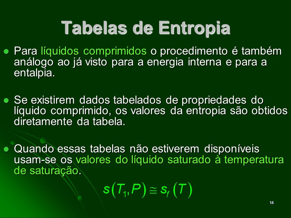 Tabelas de Entropia Para líquidos comprimidos o procedimento é também análogo ao já visto para a energia interna e para a entalpia.