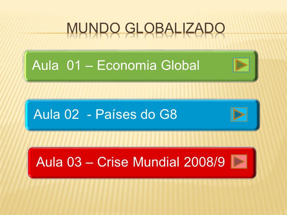 Mundo globalizado Aula 01 – Economia Global Aula 02 - Países do G8