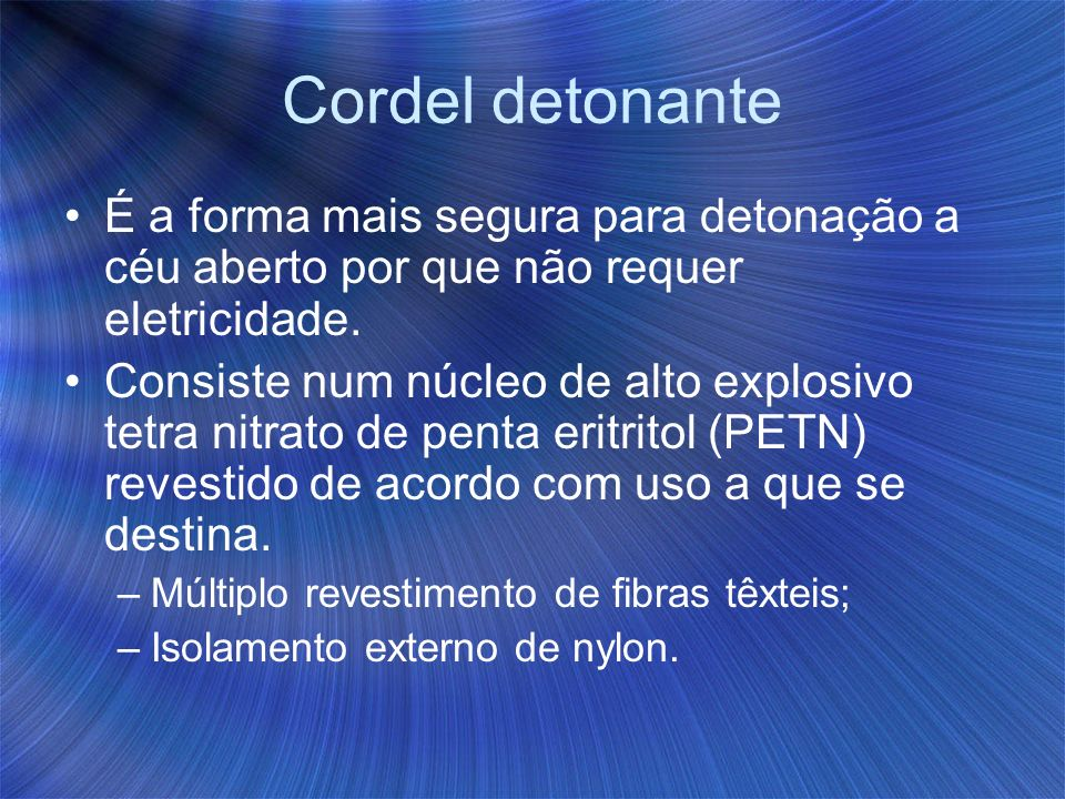 Cordel detonanteÉ a forma mais segura para detonação a céu aberto por que não requer eletricidade.