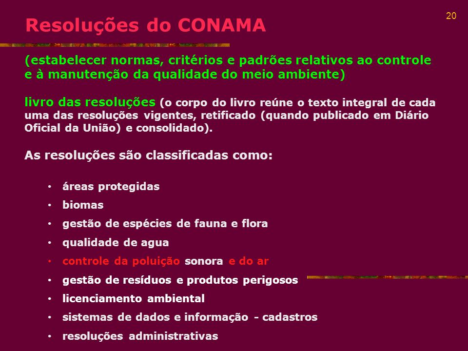 Resoluções do CONAMA(estabelecer normas, critérios e padrões relativos ao controle e à manutenção da qualidade do meio ambiente)