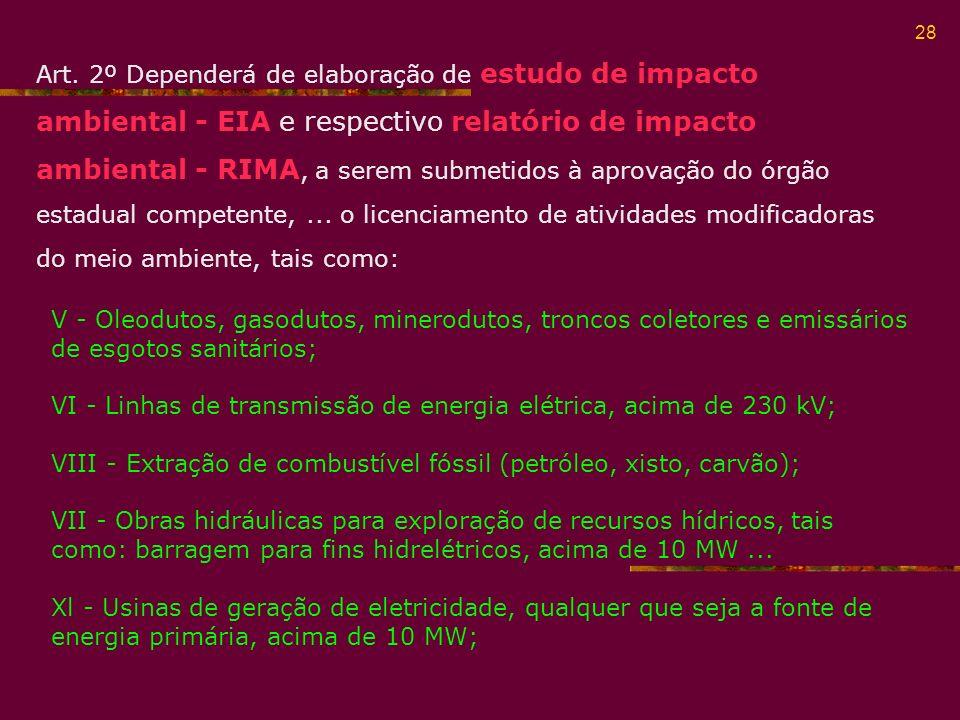 Art. 2º Dependerá de elaboração de estudo de impacto ambiental - EIA e respectivo relatório de impacto ambiental - RIMA, a serem submetidos à aprovação do órgão estadual competente, ... o licenciamento de atividades modificadoras do meio ambiente, tais como: