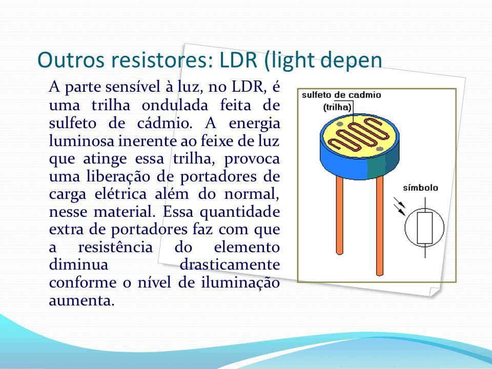 Outros resistores: LDR (light depen