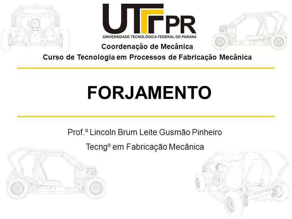 FORJAMENTO Prof.º Lincoln Brum Leite Gusmão Pinheiro