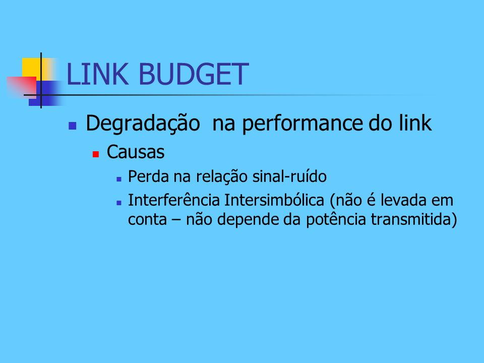 LINK BUDGET Degradação na performance do link Causas
