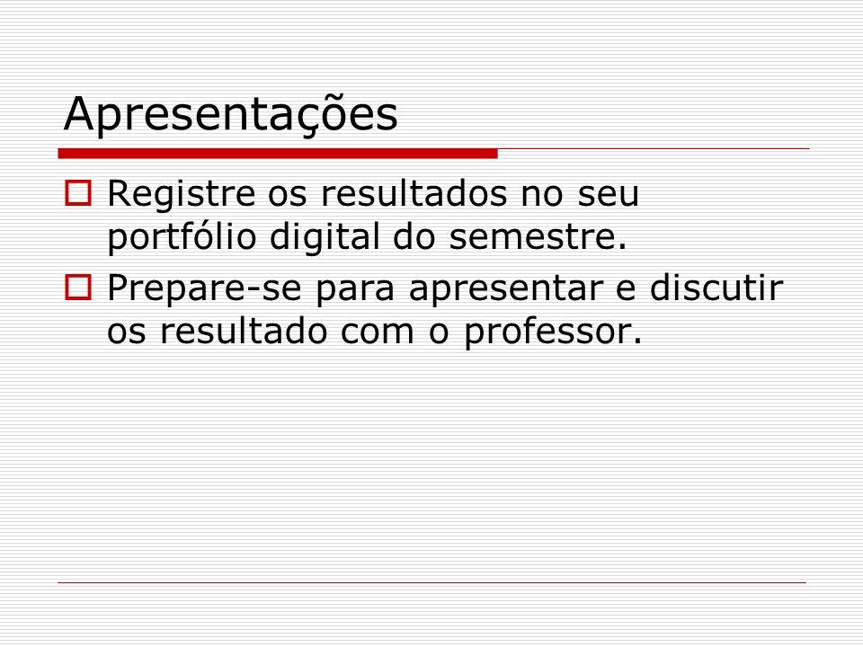 Apresentações Registre os resultados no seu portfólio digital do semestre.