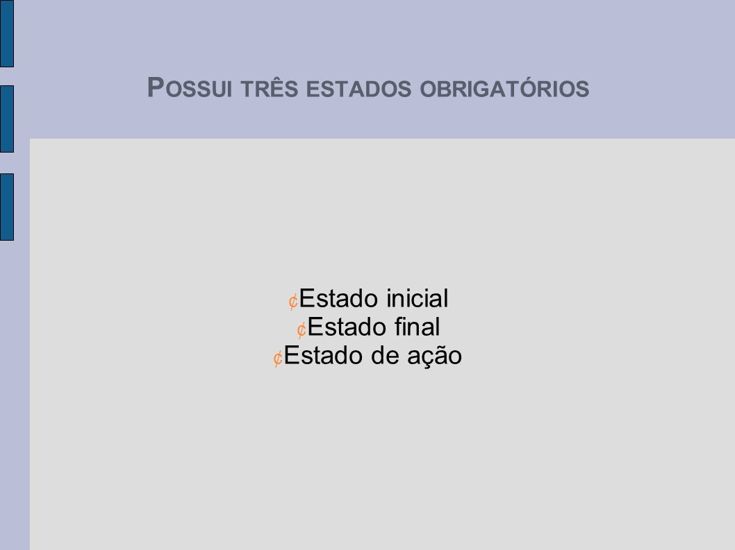 POSSUI TRÊS ESTADOS OBRIGATÓRIOS