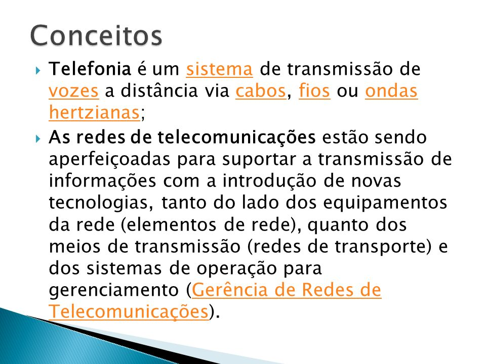 ConceitosTelefonia é um sistema de transmissão de vozes a distância via cabos, fios ou ondas hertzianas;