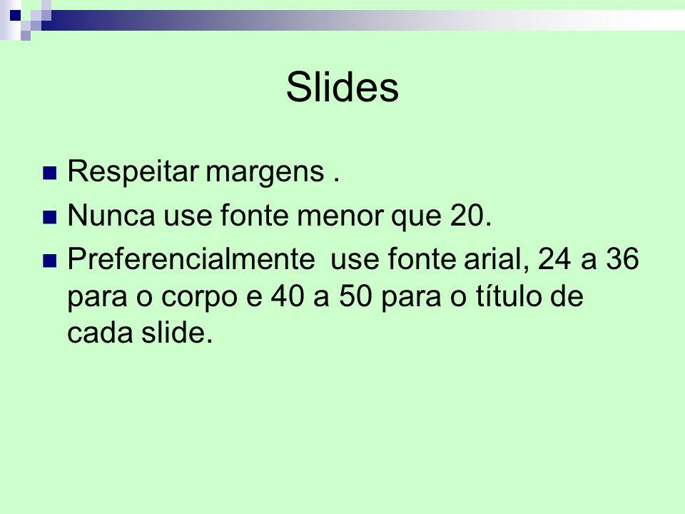 Slides Respeitar margens . Nunca use fonte menor que 20.