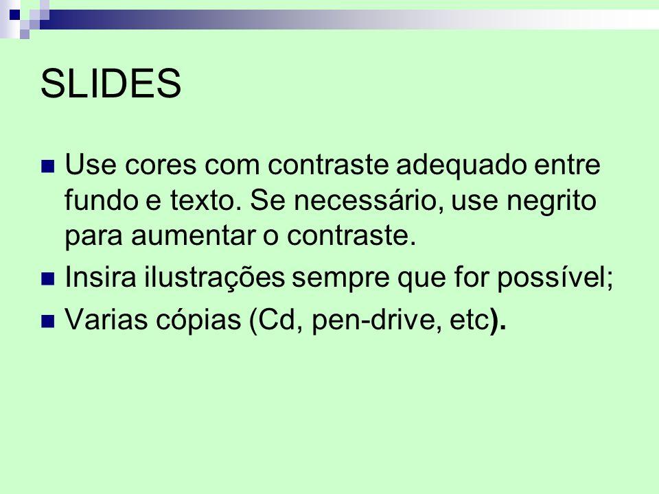 SLIDES Use cores com contraste adequado entre fundo e texto. Se necessário, use negrito para aumentar o contraste.