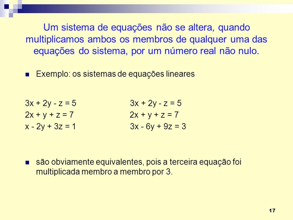 Um sistema de equações não se altera, quando multiplicamos ambos os membros de qualquer uma das equações do sistema, por um número real não nulo.