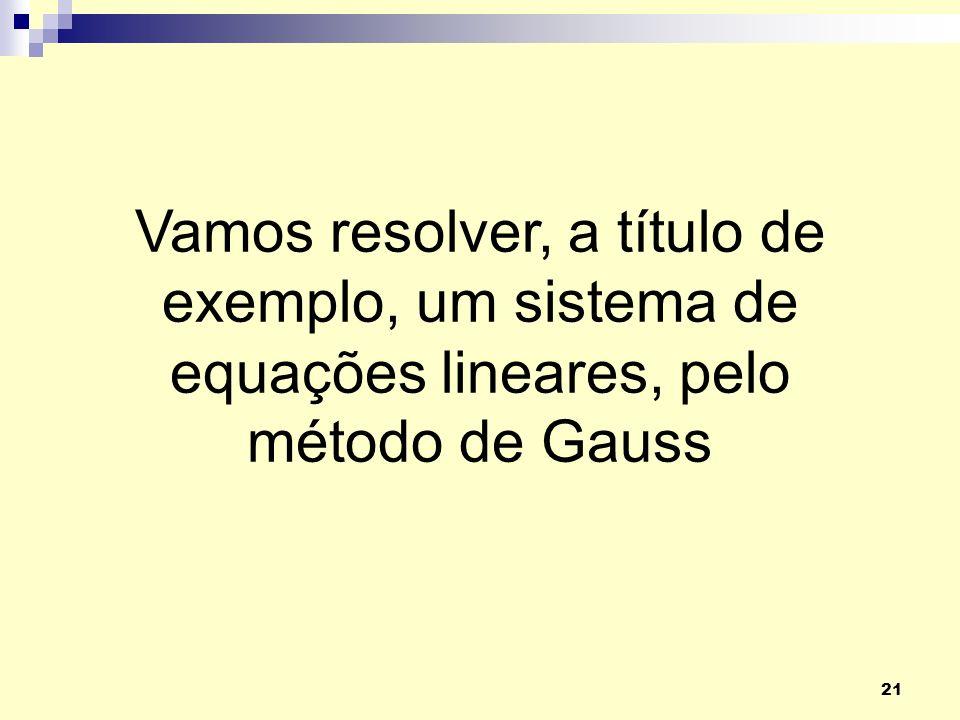 Vamos resolver, a título de exemplo, um sistema de equações lineares, pelo método de Gauss
