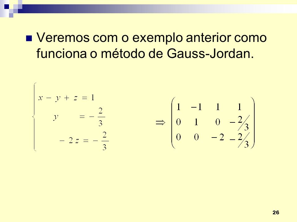 Veremos com o exemplo anterior como funciona o método de Gauss-Jordan.