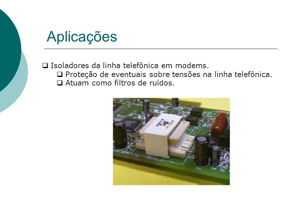 Aplicações Isoladores da linha telefônica em modems.