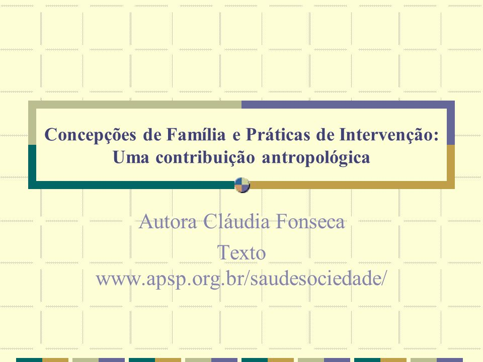 Autora Cláudia Fonseca Texto www.apsp.org.br/saudesociedade/