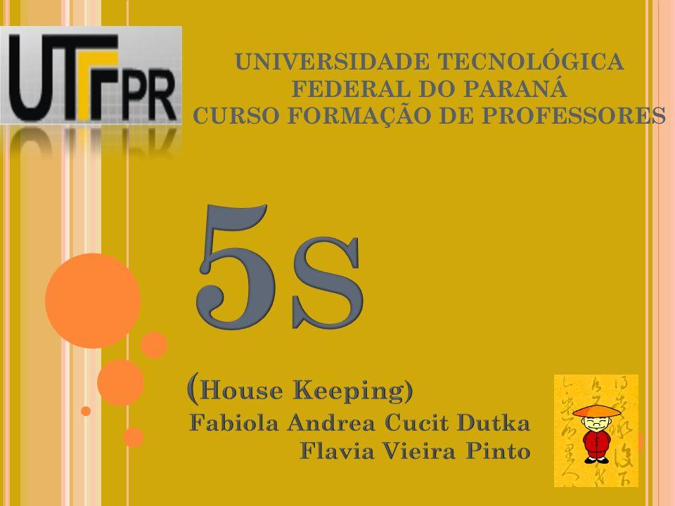 5S (House Keeping) Fabiola Andrea Cucit Dutka Flavia Vieira Pinto