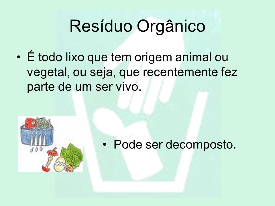 Resíduo Orgânico É todo lixo que tem origem animal ou vegetal, ou seja, que recentemente fez parte de um ser vivo.