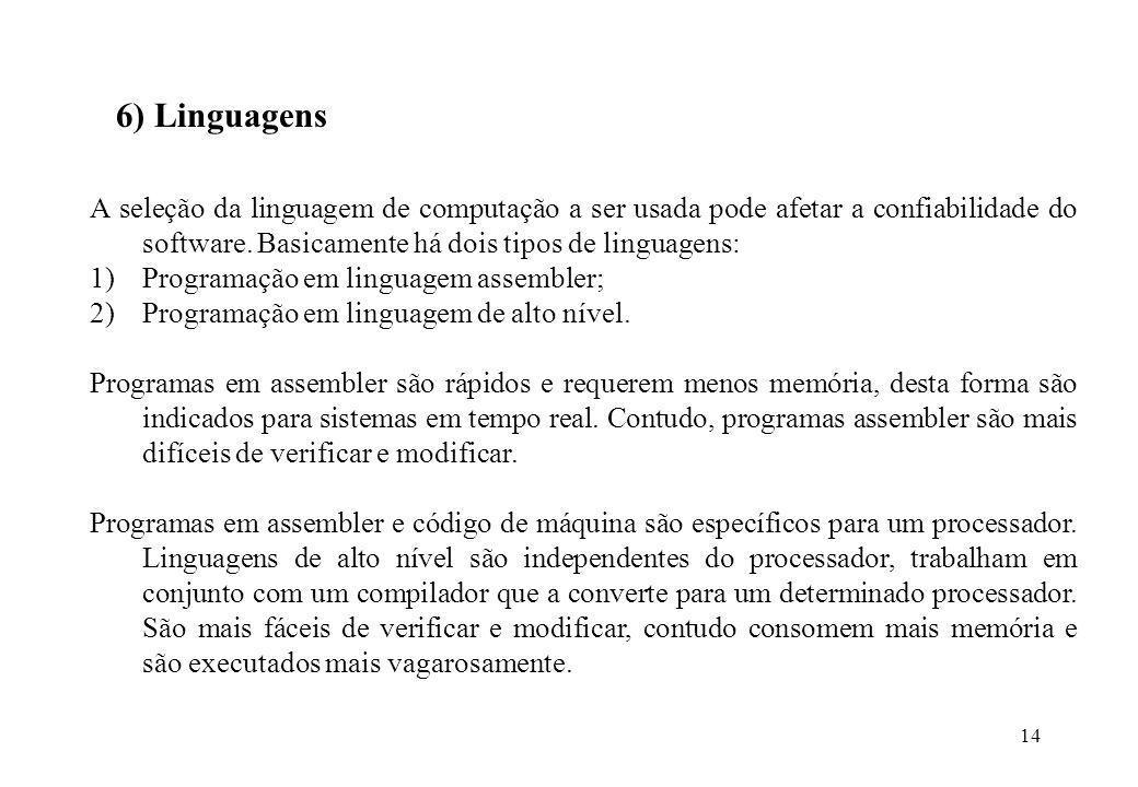 6) LinguagensA seleção da linguagem de computação a ser usada pode afetar a confiabilidade do software. Basicamente há dois tipos de linguagens:
