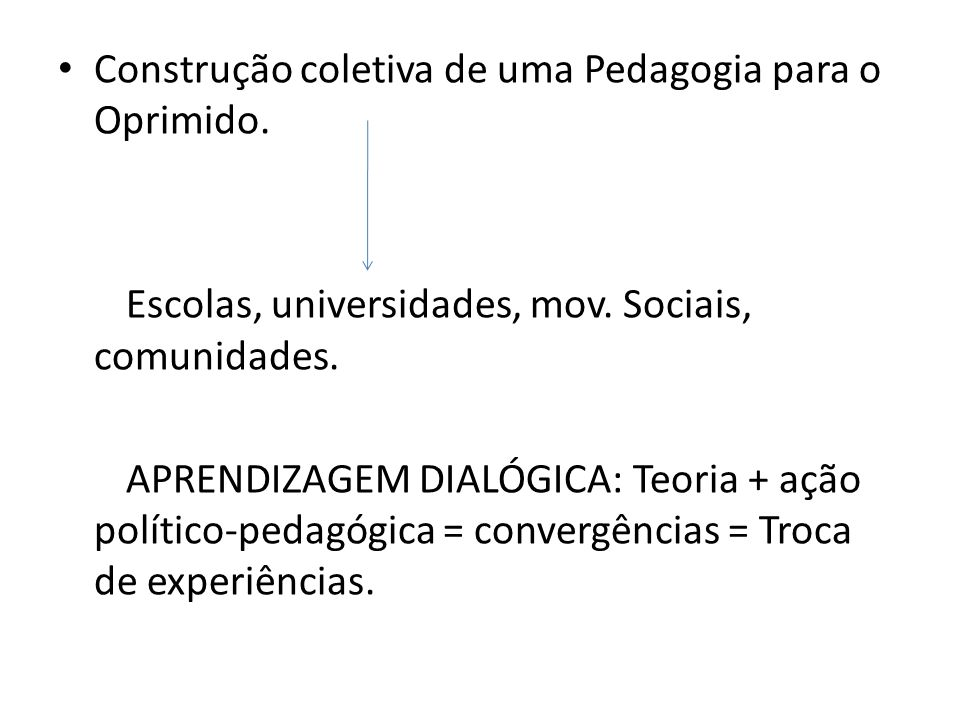 Construção coletiva de uma Pedagogia para o Oprimido.