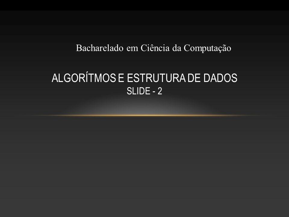 ALGORÍTMOS E ESTRUTURA DE DADOS SLIDE - 2