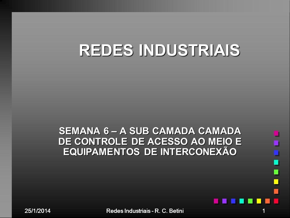 REDES INDUSTRIAIS SEMANA 6 – A SUB CAMADA CAMADA DE CONTROLE DE ACESSO AO MEIO E EQUIPAMENTOS DE INTERCONEXÃO.