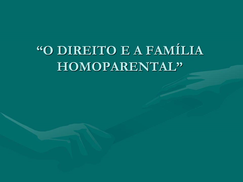 O DIREITO E A FAMÍLIA HOMOPARENTAL