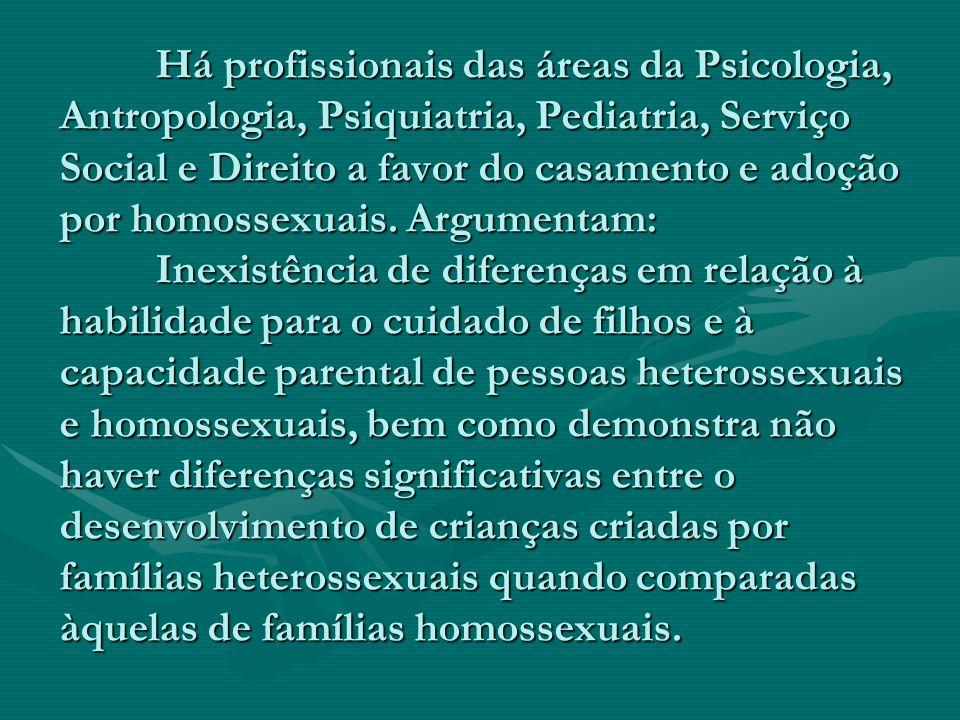 Há profissionais das áreas da Psicologia, Antropologia, Psiquiatria, Pediatria, Serviço Social e Direito a favor do casamento e adoção por homossexuais.