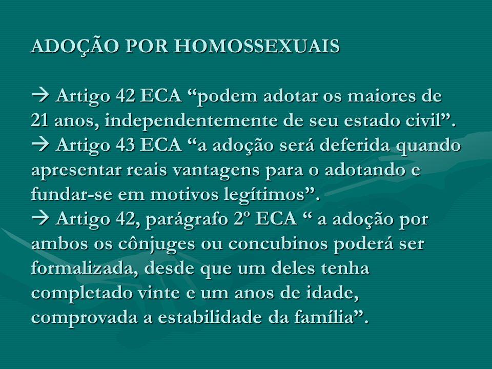 ADOÇÃO POR HOMOSSEXUAIS  Artigo 42 ECA podem adotar os maiores de 21 anos, independentemente de seu estado civil .