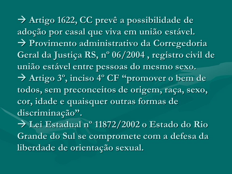  Artigo 1622, CC prevê a possibilidade de adoção por casal que viva em união estável.