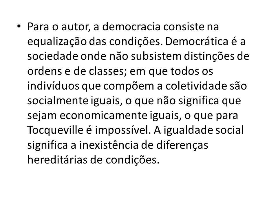 Para o autor, a democracia consiste na equalização das condições