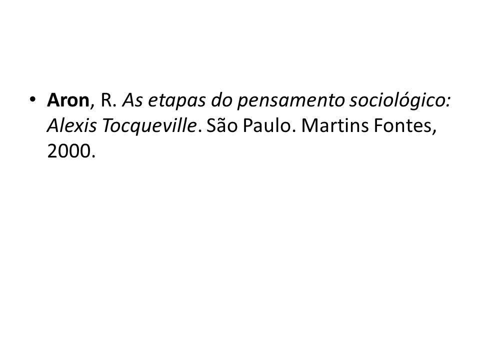 Aron, R. As etapas do pensamento sociológico: Alexis Tocqueville