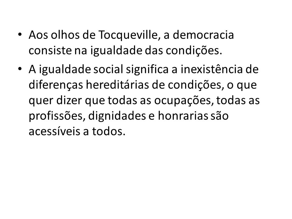 Aos olhos de Tocqueville, a democracia consiste na igualdade das condições.