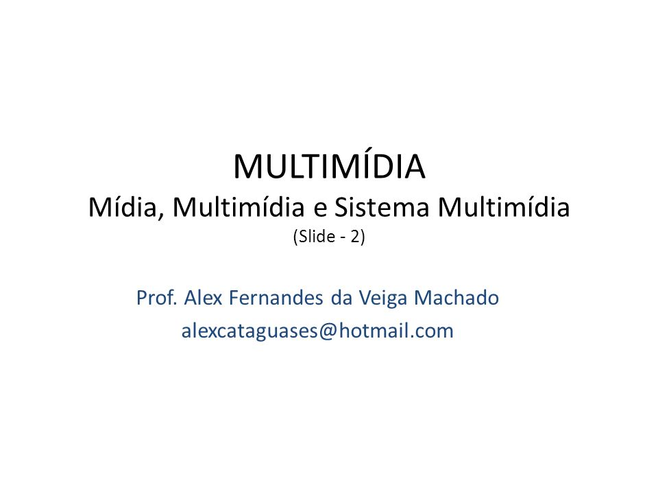 MULTIMÍDIA Mídia, Multimídia e Sistema Multimídia (Slide - 2)