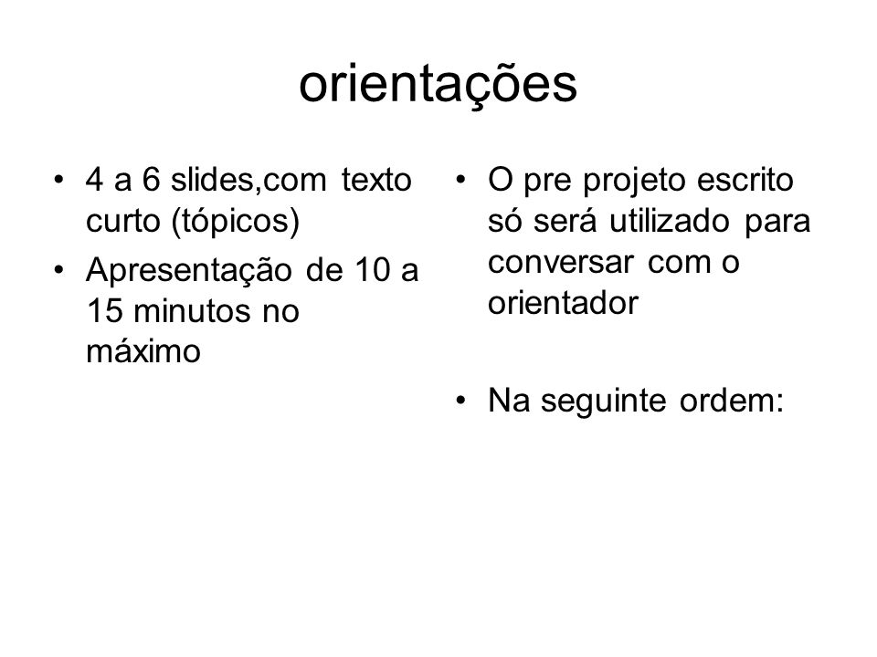 orientações 4 a 6 slides,com texto curto (tópicos)