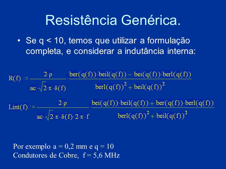 Resistência Genérica.Se q < 10, temos que utilizar a formulação completa, e considerar a indutância interna: