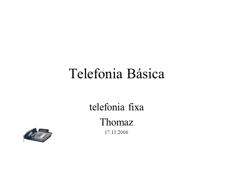 Telefonia Básica telefonia fixa Thomaz 17.11.2006