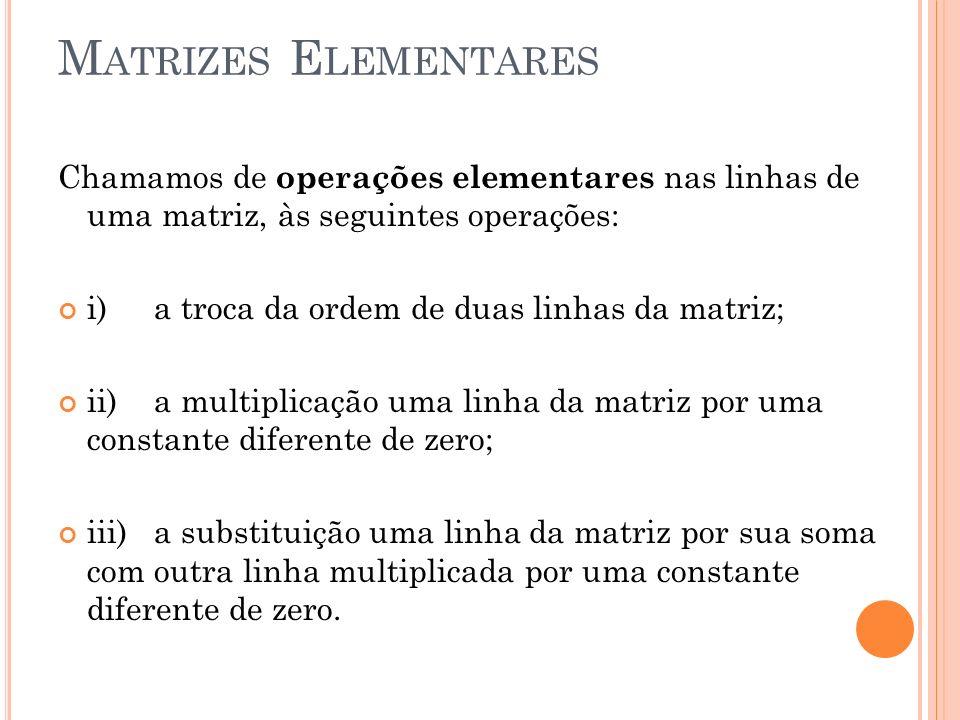 Matrizes Elementares Chamamos de operações elementares nas linhas de uma matriz, às seguintes operações: