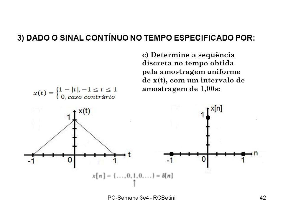 3) DADO O SINAL CONTÍNUO NO TEMPO ESPECIFICADO POR: