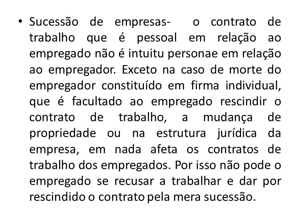 Sucessão de empresas- o contrato de trabalho que é pessoal em relação ao empregado não é intuitu personae em relação ao empregador.