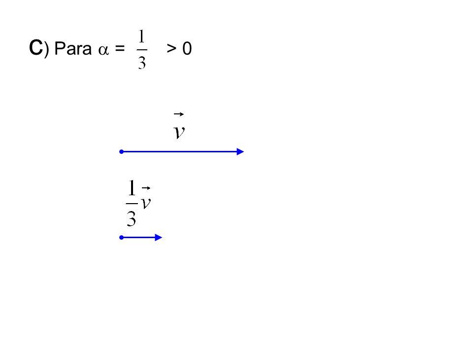 c) Para  = > 0