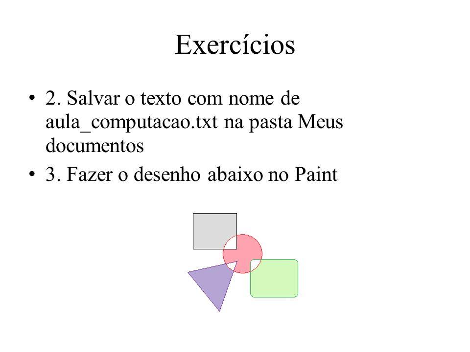 Exercícios 2. Salvar o texto com nome de aula_computacao.txt na pasta Meus documentos.