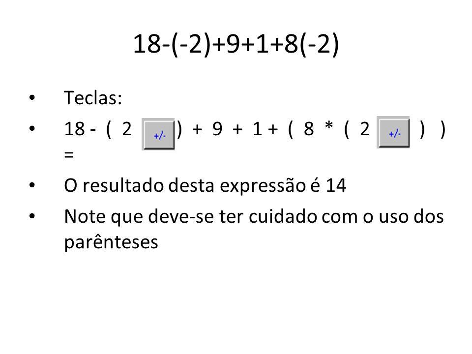 18-(-2)+9+1+8(-2) Teclas: 18 - ( 2 +/- ) + 9 + 1 + ( 8 * ( 2 +/- ) ) =