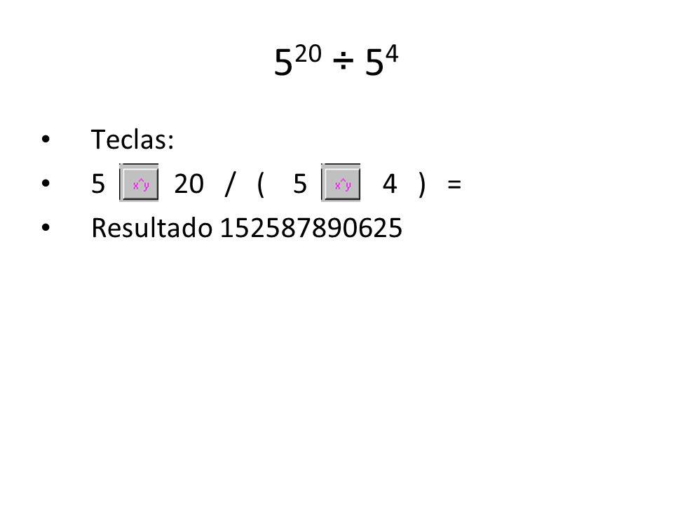 520 ÷ 54 Teclas: 5 20 / ( 5 4 ) = Resultado 152587890625
