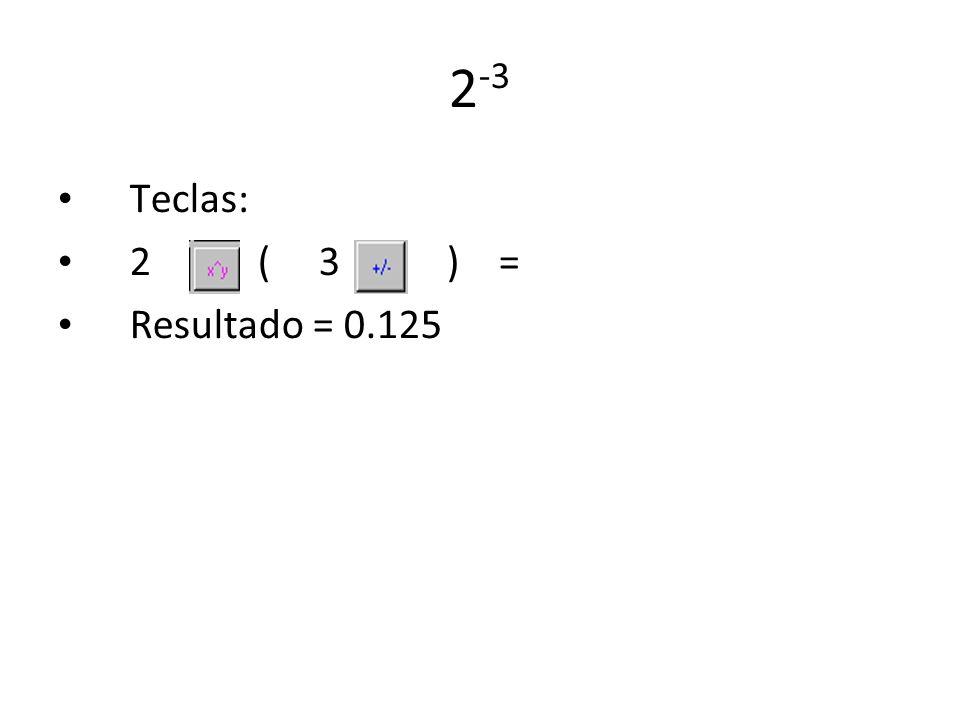 2-3 Teclas: 2 ( 3 ) = Resultado = 0.125